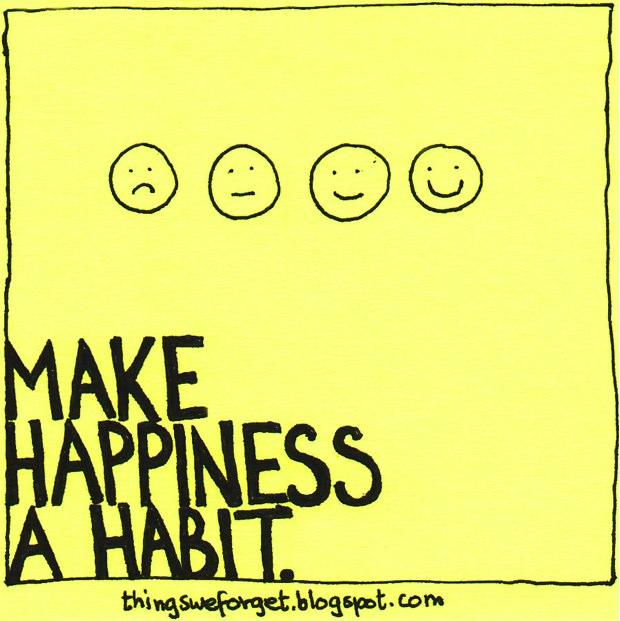 Faça da felicidade um hábito.
