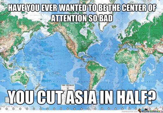 """""""Alguma vez você já quis tanto ser o centro das atenções que partiu a Ásia em dois?"""", pergunta esse 'meme' sobre os mapas norte-americanos que colocam as Américas no centro."""