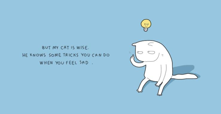 Mas meu gato é esperto. Ele sabe alguns truques para não se ficar mais triste.