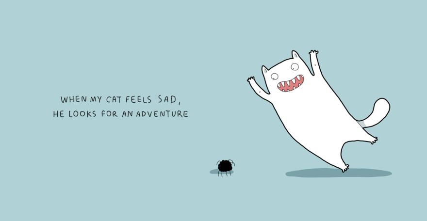 Quando meu gato se sente triste, ele procura por aventura...