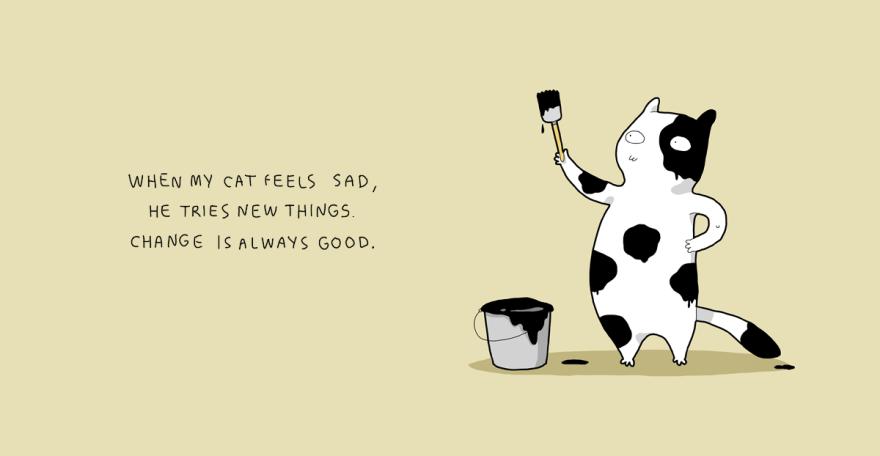 Quando meu gato se sente triste, ele tenta coisas novas. Mudar de vez em quando é sempre bom.
