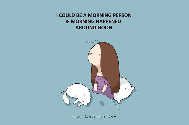Eu poderia ser uma pessoa matinal se as manhãs acontecessem ao meio dia.