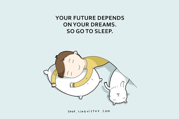 Seu futuro depende dos seus sonhos. Então vá dormir.