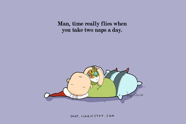 Cara, o tempo realmente voa quando você tira duas sonecas por dia.