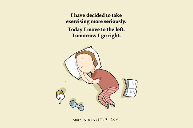 Eu decidi levar os exercícios mais a sério. Hoje eu me movo para a esquerda. Amanhã para a direita.